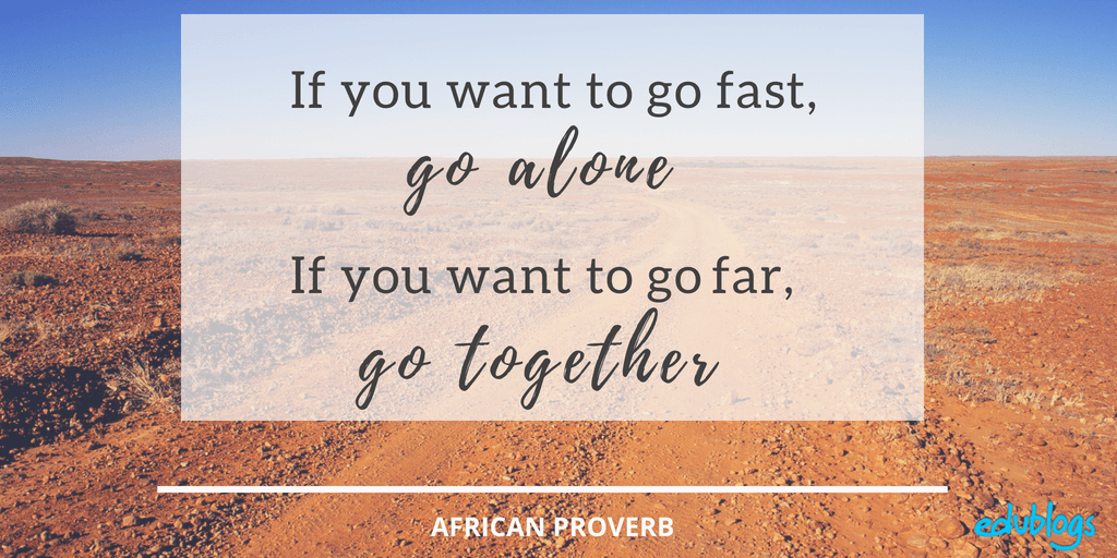 """If you want to go fast, go alone. If you want to go far, go together."" Edublogs PLN Challenge"